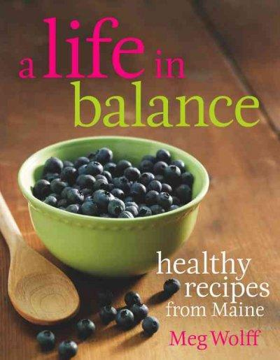 A Life in Balance: Delicious, Plant-Based Recipes For Optimal Health