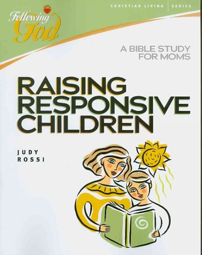 Raising Responsive Children: A Bible Study for Moms (Following God)