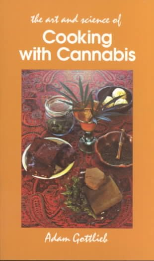 The Art and Science of Cooking With Cannabis: The Most Effective Methods of Preparing Food & Drink With Marijuana, Hashish & Hash Oil