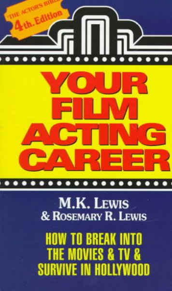 Your Film Acting Career: How to Break into the Movies & TV & Survive in Hollywood