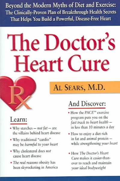The Doctor's Heart Cure: Beyond The Modern Myths Of Diet And Exercise : The Clinically-proven Plan Of Breakthrough Health Secrets That Helps You Build a Powerful, Disease-Free