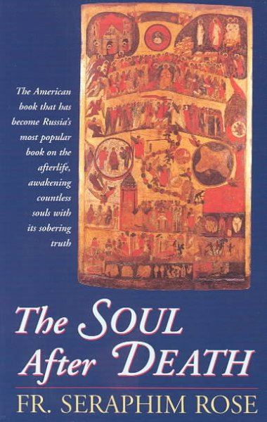 "The Soul After Death: Contemporary """"After-Death"""" Experiences in the Light of the Orthodox Teaching on the Afterlife"