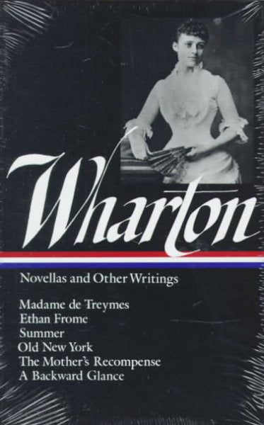 Edith Wharton: Novellas and Other Writings/Madame De Treymes, Ethan Frome, Summer, Old Newyork, the Mother's Recompense, a Backward Glance (Library of America)