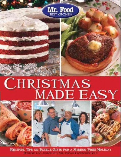 Mr. Food Test Kitchen Christmas Made Easy: Recipes, Tips and Edible Gifts for a Stress-Free Holiday