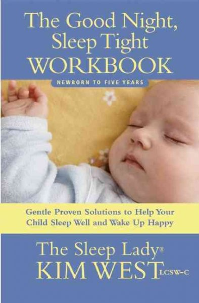 The Good Night, Sleep Tight Workbook: Newborn to Five Years: Gentle Proven Solutions to Help Your Child Sleep Well and Wake Up Happy
