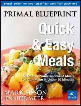 Primal Blueprint Quick & Easy Meals: Delicious, Primal-Approved Meals You Can Make in Under 30 Minutes (Primal Blueprint Series)