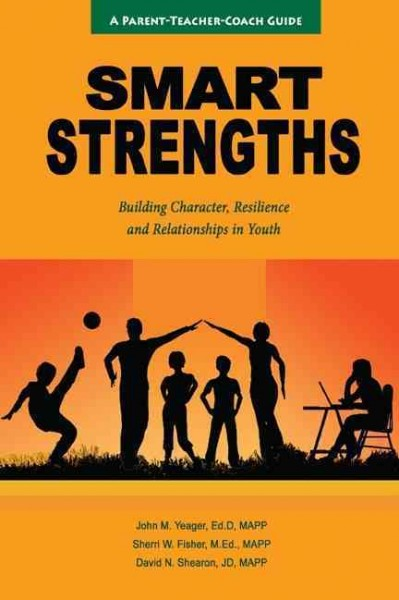 Smart Strengths: A Parent-Teacher-Coach Guide to Building Character, Resilience, and Relationships in Youth