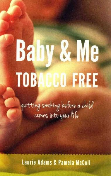Baby & Me Tobacco Free: quitting smoking before a child comes into your life