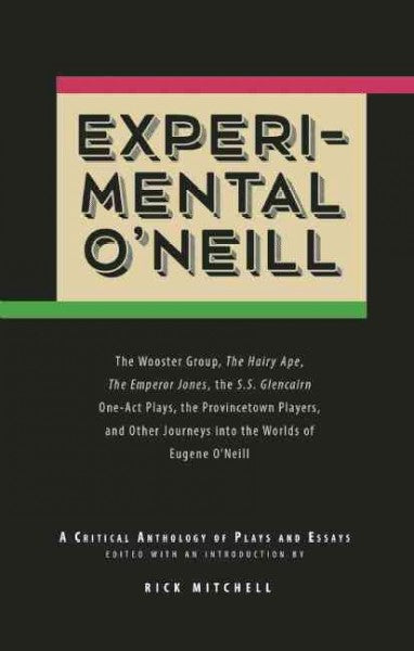 Experimental O'neill: The Hairy Ape, the Emperor Jones, and the S.s. Glencairn One-act Plays