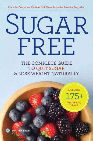 Sugar Free: The Complete Guide to Quit Sugar & Lose Weight Naturally: Sugar Free: The 28-day Detox Plan to Lose Weight and Feel Great