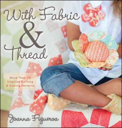 With Fabric & Thread: More Than 20 Inspired Quilting & Sewing Patterns