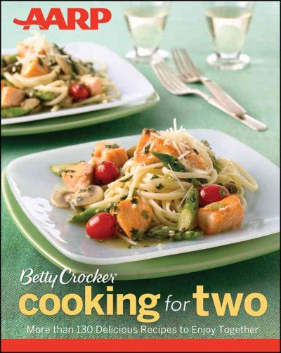 Betty Crocker Cooking for Two: More Than 130 Delicious Recipes to Enjoy Together
