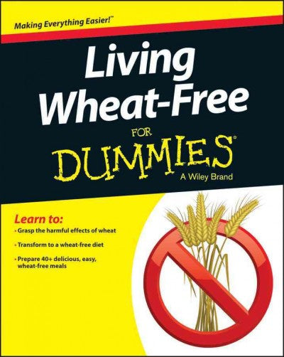 Living Wheat-Free for Dummies (For Dummies): Living Wheat-Free for Dummies (For Dummies (Health & Fitness))