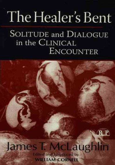 The Healer's Bent: Solitude and Dialogue in the Clinical Encounter (Relational Perspectives Book Series)