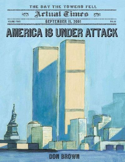 America Is Under Attack: September 11, 2001: The Day the Towers Fell (Actual Times)