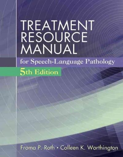 Treatment Resource Manual for Speech-Language Pathology: Speech Language Pathology: Treatment Resource Manual