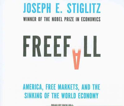 Freefall: America, Free Markets, and the Sinking of the World Economy: Freefall