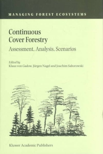 Continuous Cover Forestry: Assessment, Analysis, Scenarios (Managing Forest Ecosystems, V. 4)