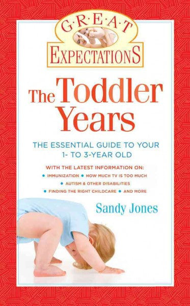 The Toddler Years: Everything You Need to Know About Your 1- to 3-Year-Old (Great Expectations)