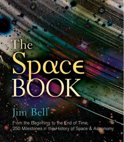 The Space Book: From the Beginning to the End of Time: 250 Milestones in the History of Space & Astronomy (Sterling Milestones)