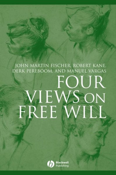Four Views on Free Will (Great Debates in Philosophy): Four Views on Free Will