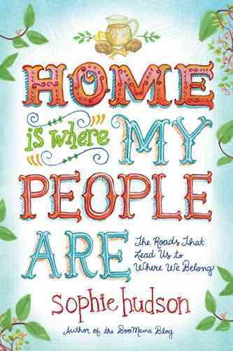 Home Is Where My People Are: The Roads That Lead Us to Where We Belong