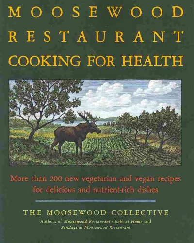 Moosewood Restaurant Cooking for Health: More Than 200 New Vegetarian and Vegan Recipies for Delicious and Nutrient-Rich Dishes