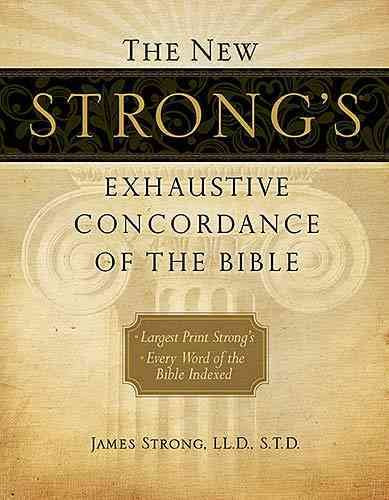 The New Strong's Exhaustive Concordance of the Bible: Largest Print Strong's, Every Word of the Bible Indexed, Comfort Print Edition (New Exhaustive Concordance of the Bible)