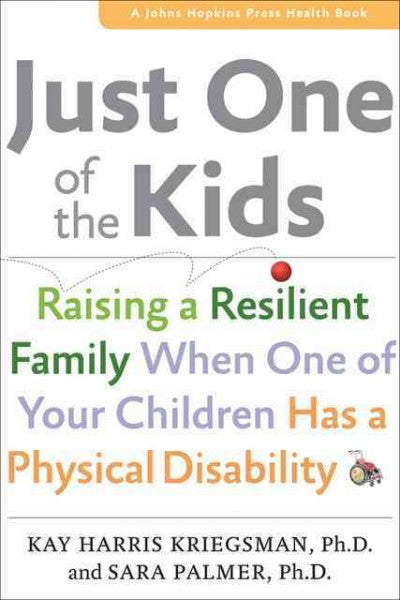 Just One of the Kids: Raising a Resilient Family When One of Your Children Has a Physical Disability (Johns Hopkins Press Health Book)