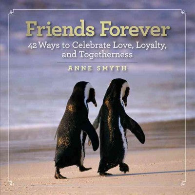 Friends Forever: 42 Ways to Celebrate Love, Loyalty, and Togetherness (Friends Forever)