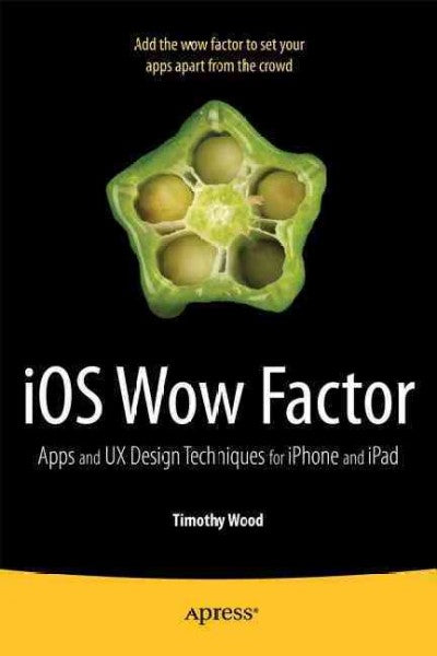 iOS Wow Factor: Apps and UX Design Techniques for iPphone and iPad