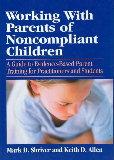Working With Parents Of Noncompliant Children: A Guide to Evidence-based Parent Training for Practitioners and Students (School Psychology Book): Working With Parents Of Noncompliant Children
