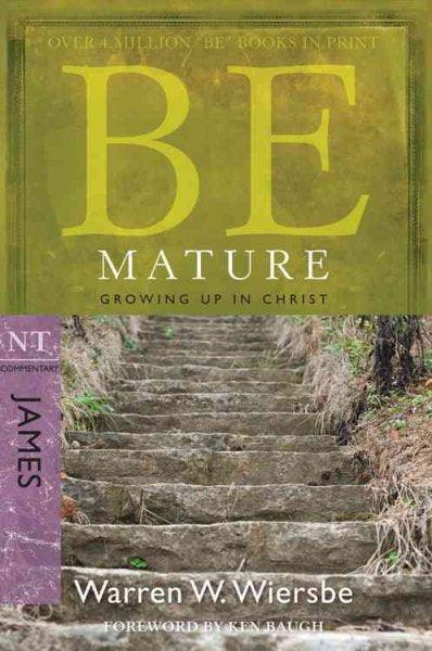 Be Mature: Growing Up in Christ, James (Be; NT Commentary)