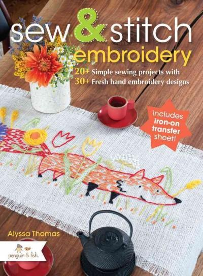 Sew & Stitch Embroidery: 20+ Simple Sewing Projects With 30+ Fresh Embroidery Designs