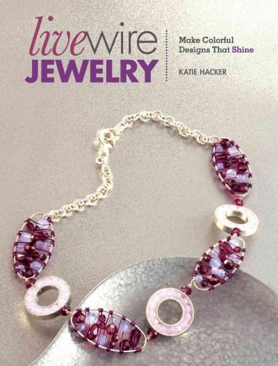 Livewire Jewelry: Make Colorful Designs That Shine