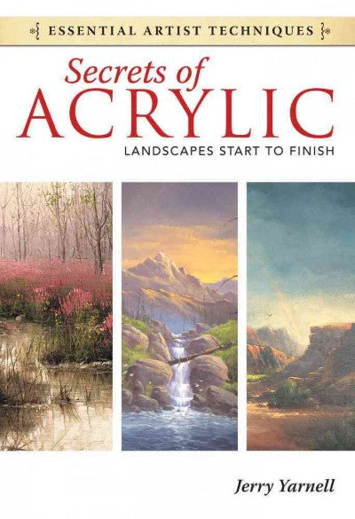 Secrets of Acrylic: Landscapes Start to Finish (Essential Artist Techniques)