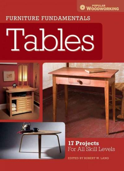 Furniture Fundamentals Tables: 17 Projects For All Skill Levels (Furniture Fundamentals): Furniture Fundamentals - Making Tables: 17 Projects and Skill-building Advice