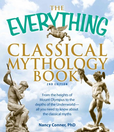 The Everything Classical Mythology Book: From the Heights of Mount Olympus to the Depths of the Underworld - All You Need to Know About the Classical Myths (Everything Series)