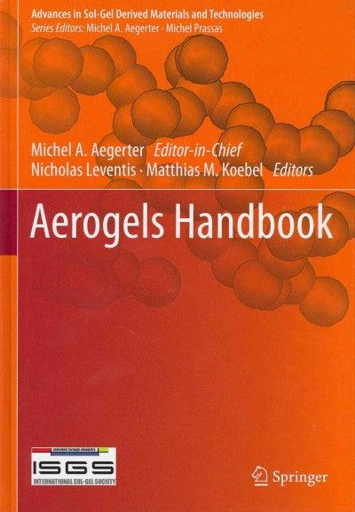 Aerogels Handbook (Advances in Sol-Gel Derived Materials and Technologies)