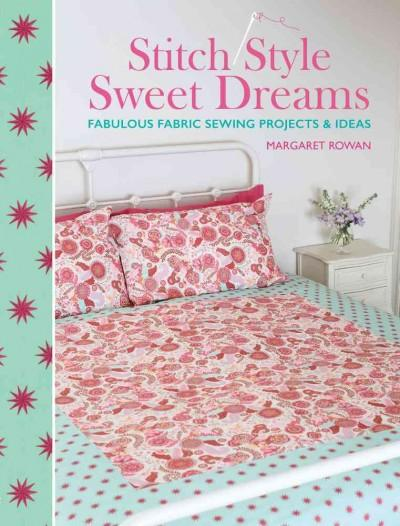 Stitch Style Sweet Dreams: Fabulous Fabric Sewing Projects & Ideas