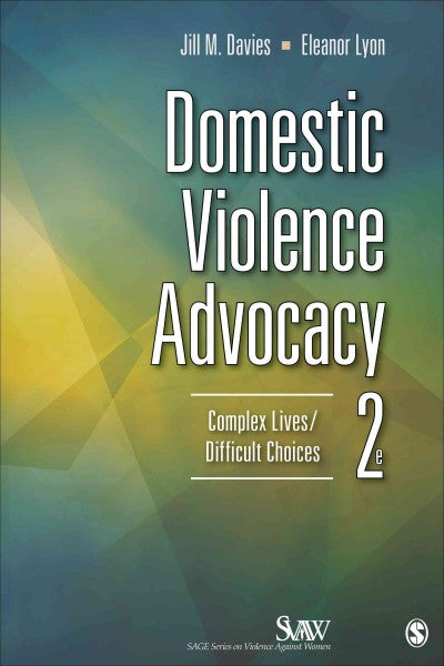 Domestic Violence Advocacy: Complex Lives / Difficult Choices (Sage Series on Violence Against Women)