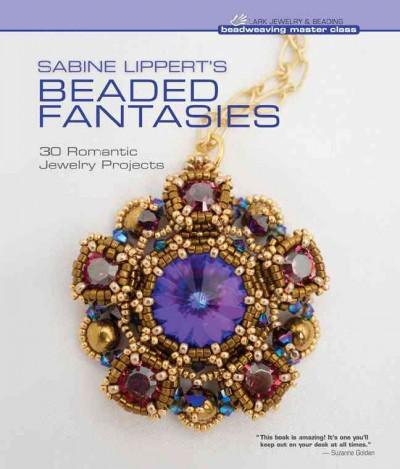 Sabine Lippert's Beaded Fantasies: 30 Romantic Jewelry Projects (Beadweaving Master Class) | Affordablebookdeals