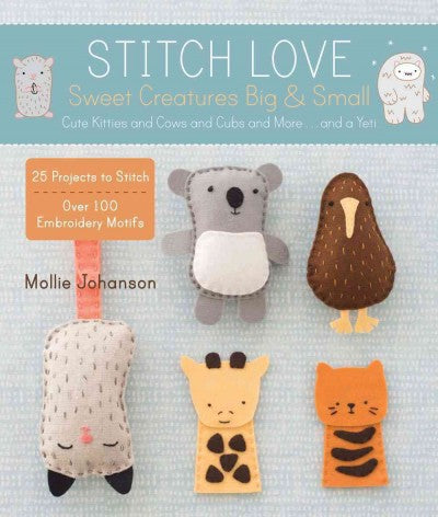 Stitch Love: Sweet Creatures Big & Small: Stitch Love: Sweet Creatures Big & Small - Cute Kitties and Cows and Cubs and... a Yeti
