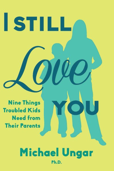 I Still Love You: Nine Things Troubled Kids Need from Their Parents