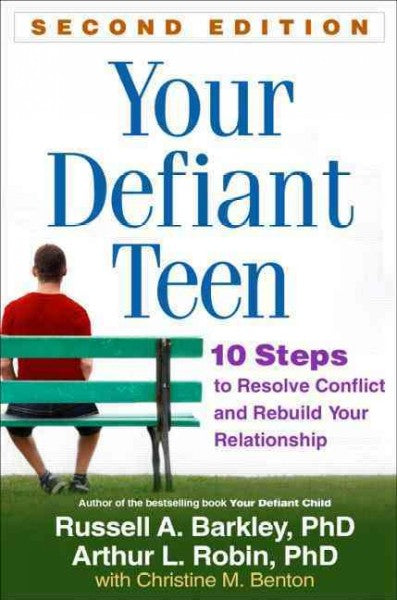 Your Defiant Teen: 10 Steps to Resolve Conflict and Rebuild Your Relationship