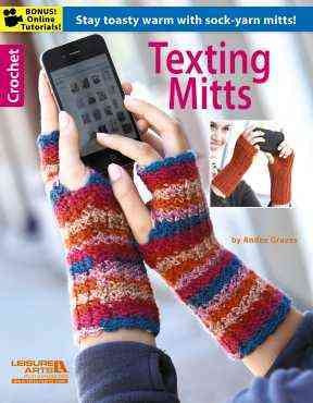 Texting Mitts - Crochet: Stay Toasty Warm With Sock-Yarn Mitts!