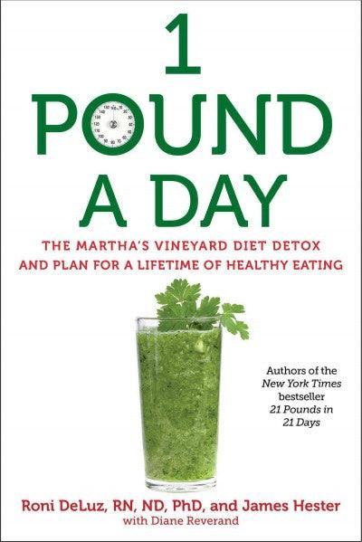1 Pound a Day: The Martha's Vineyard Diet Detox and Plan for a Lifetime of Healthy Eating
