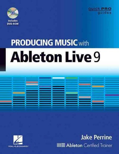 Producing Music With Ableton Live 9 (Quick Pro Guides)
