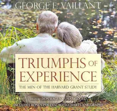 Triumphs of Experience: The Men of the Harvard Grant Study: Includes Bonus PDF: Library Edition