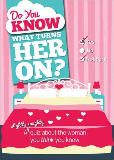 Do You Know What Turns Her On?: A (Slightly Naughty) Quiz About the Woman You Think You Know (Do You Know?)